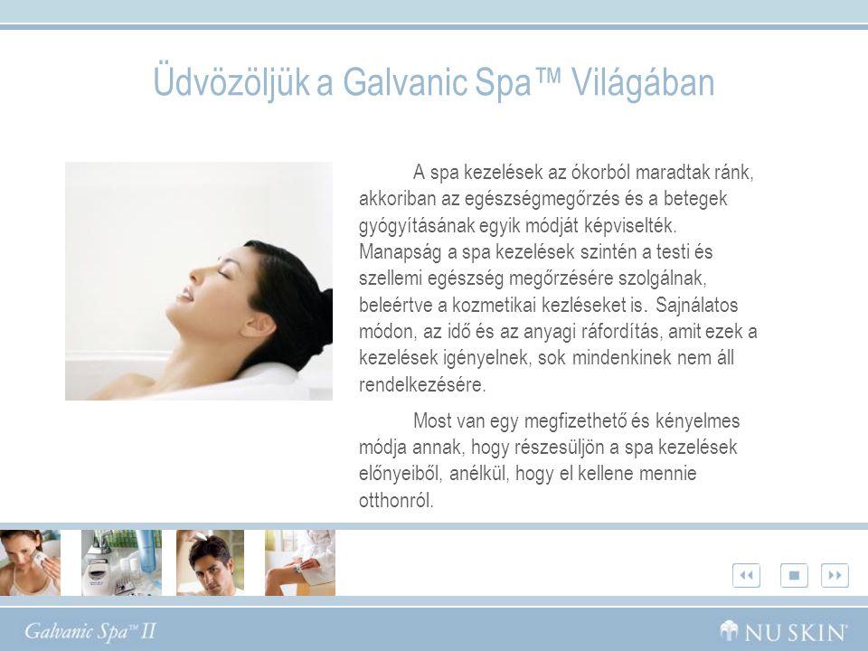 Üdvözöljük a Galvanic Spa™ Világában A spa kezelések az ókorból maradtak ránk, akkoriban az egészségmegőrzés és a betegek gyógyításának egyik módját k