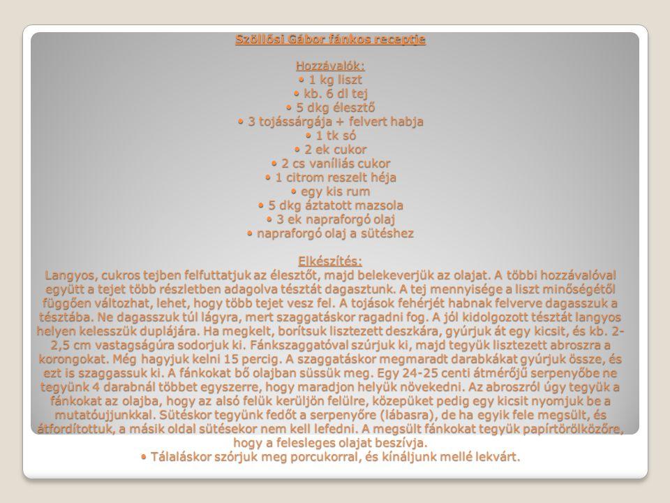 Szöllősi Gábor fánkos receptje Hozzávalók: • 1 kg liszt • kb. 6 dl tej • 5 dkg élesztő • 3 tojássárgája + felvert habja • 1 tk só • 2 ek cukor • 2 cs