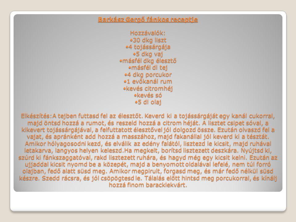 Barkász Gergő fánkos receptje Hozzávalók: •30 dkg liszt •4 tojássárgája •5 dkg vaj •másfél dkg élesztő •másfél dl tej •4 dkg porcukor •1 evőkanál rum