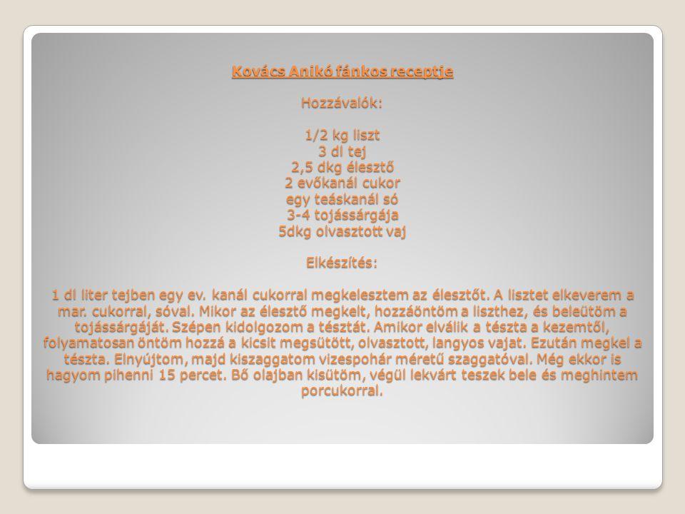 Kovács Anikó fánkos receptje Hozzávalók:  1/2 kg liszt 3 dl tej 2,5 dkg élesztő 2 evőkanál cukor egy teáskanál só 3-4 tojássárgája 5dkg olvasztott va
