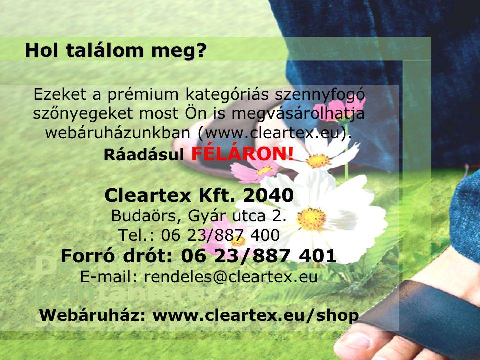 Hol találom meg? Ezeket a prémium kategóriás szennyfogó szőnyegeket most Ön is megvásárolhatja webáruházunkban (www.cleartex.eu). Ráadásul FÉLÁRON! Cl
