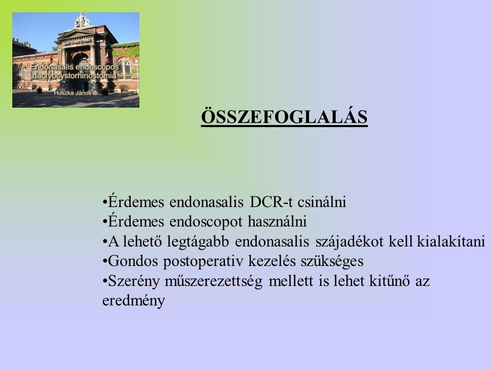 ÖSSZEFOGLALÁS •Érdemes endonasalis DCR-t csinálni •Érdemes endoscopot használni •A lehető legtágabb endonasalis szájadékot kell kialakítani •Gondos po