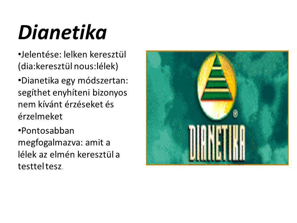 Dianetika • Jelentése: lelken keresztül (dia:keresztül nous:lélek) • Dianetika egy módszertan: segíthet enyhíteni bizonyos nem kívánt érzéseket és érz