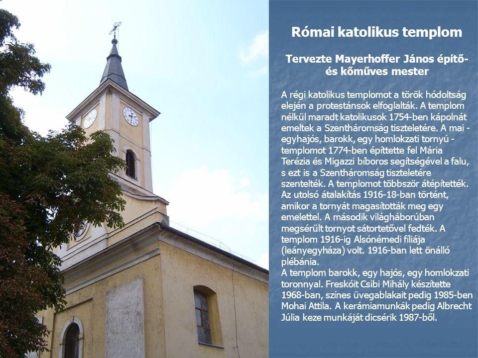 Római katolikus templom Tervezte Mayerhoffer János építő- és kőműves mester A régi katolikus templomot a török hódoltság elején a protestánsok elfoglalták.