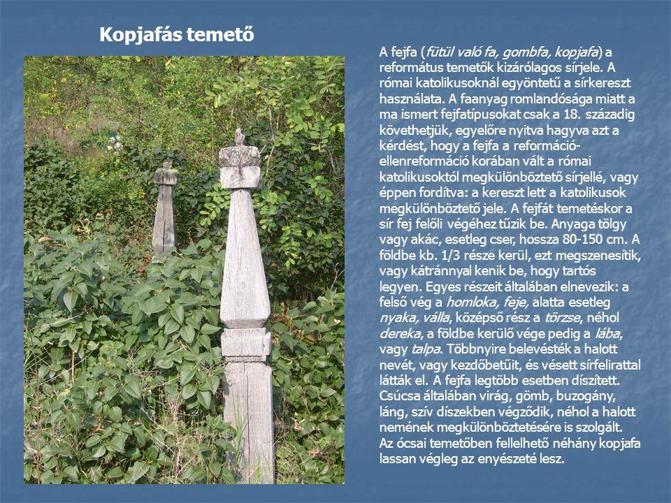 A fejfa (fütül való fa, gombfa, kopjafa) a református temetők kizárólagos sírjele.