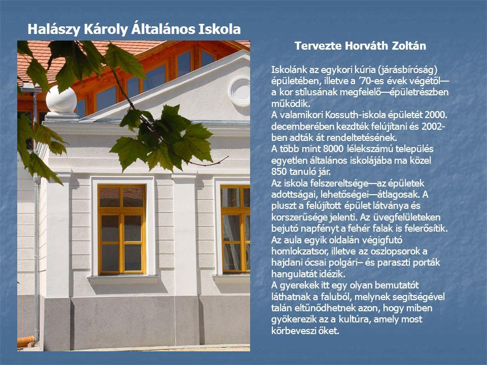 Tervezte Horváth Zoltán Iskolánk az egykori kúria (járásbíróság) épületében, illetve a '70-es évek végétől— a kor stílusának megfelelő—épületrészben működik.