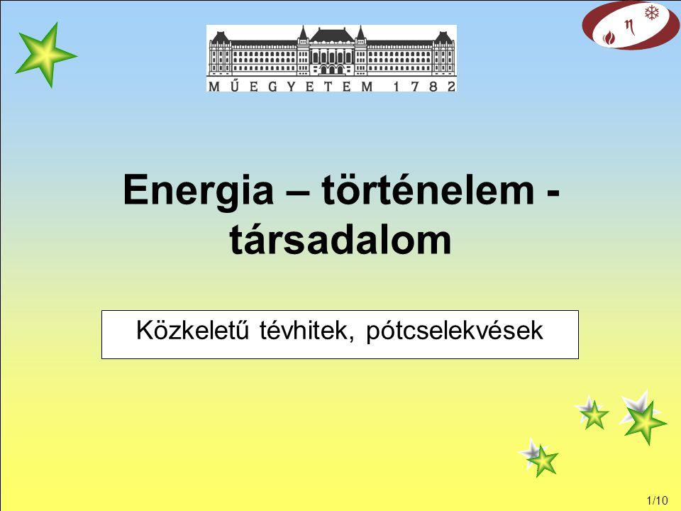 1/10 Energia – történelem - társadalom Közkeletű tévhitek, pótcselekvések