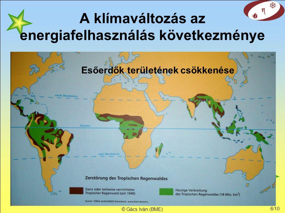 6/10 © Gács Iván (BME) A klímaváltozás az energiafelhasználás következménye Esőerdők területének csökkenése