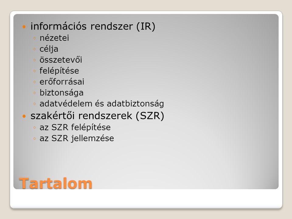 Tartalom  információs rendszer (IR) ◦nézetei ◦célja ◦összetevői ◦felépítése ◦erőforrásai ◦biztonsága ◦adatvédelem és adatbiztonság  szakértői rendszerek (SZR) ◦az SZR felépítése ◦az SZR jellemzése
