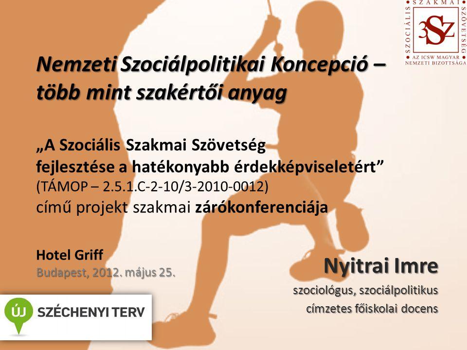 Nemzeti Szociálpolitikai Koncepció – több mint szakértői anyag Budapest, 2012.