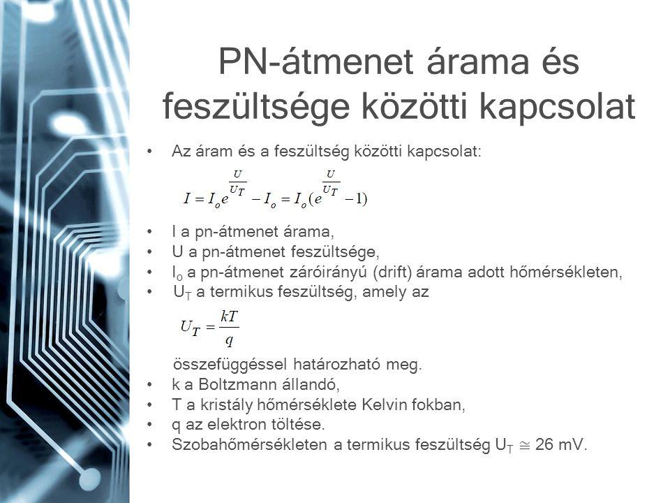 PN-átmenet árama és feszültsége közötti kapcsolat •Az áram és a feszültség közötti kapcsolat: •I a pn-átmenet árama, •U a pn-átmenet feszültsége, •I o