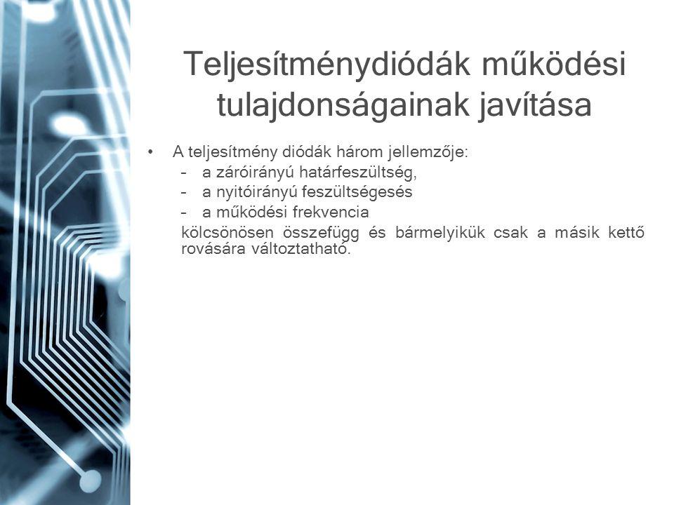 Teljesítménydiódák működési tulajdonságainak javítása •A teljesítmény diódák három jellemzője: –a záróirányú határfeszültség, –a nyitóirányú feszültsé