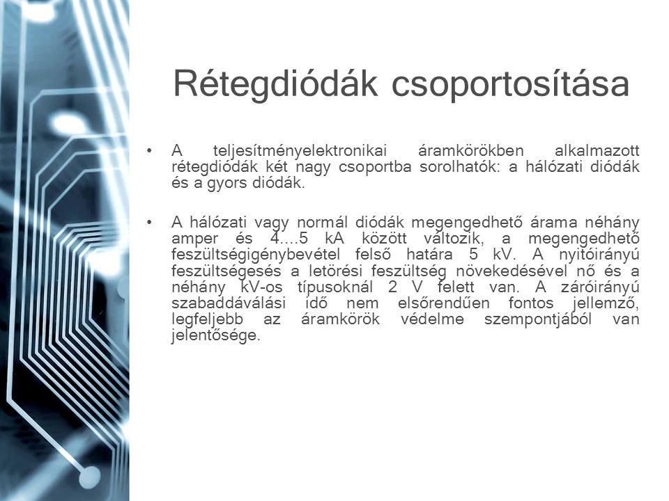 Rétegdiódák csoportosítása •A teljesítményelektronikai áramkörökben alkalmazott rétegdiódák két nagy csoportba sorolhatók: a hálózati diódák és a gyor
