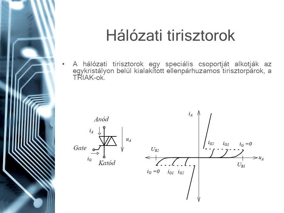Hálózati tirisztorok •A hálózati tirisztorok egy speciális csoportját alkotják az egykristályon belül kialakított ellenpárhuzamos tirisztorpárok, a TR