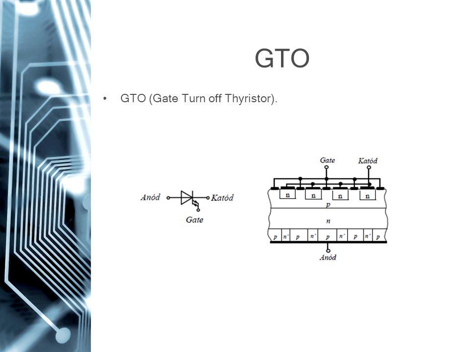 GTO •GTO (Gate Turn off Thyristor).
