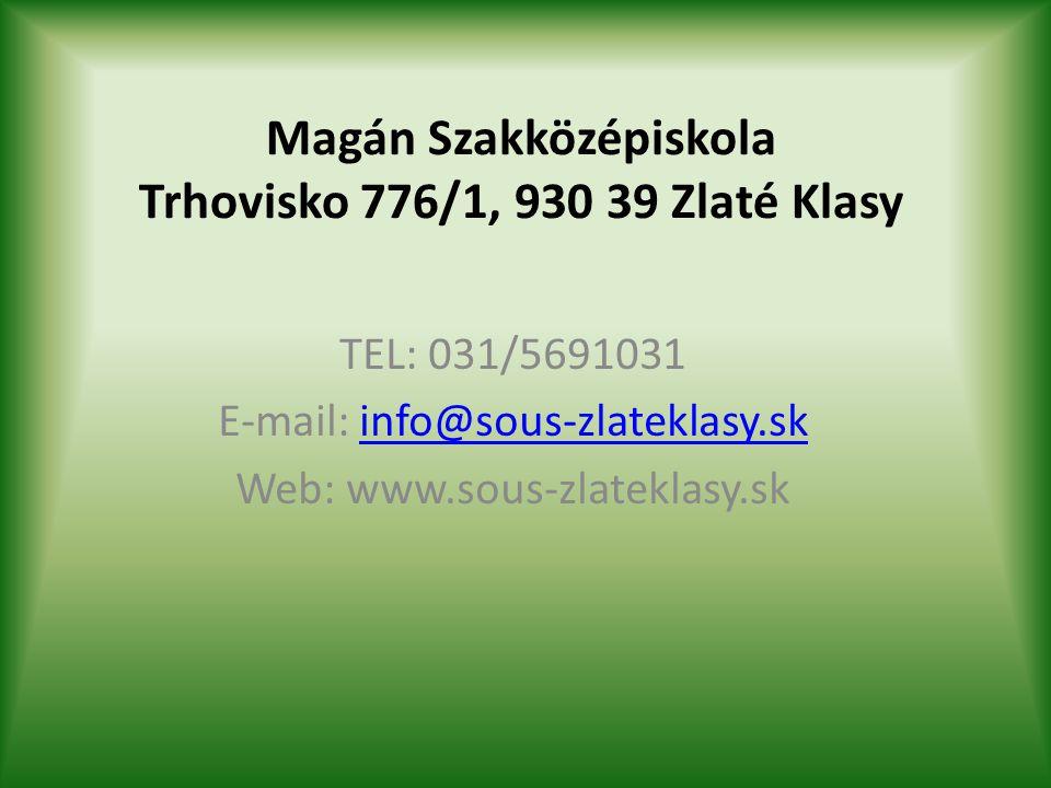 Magán Szakközépiskola Trhovisko 776/1, 930 39 Zlaté Klasy TEL: 031/5691031 E-mail: info@sous-zlateklasy.skinfo@sous-zlateklasy.sk Web: www.sous-zlatek