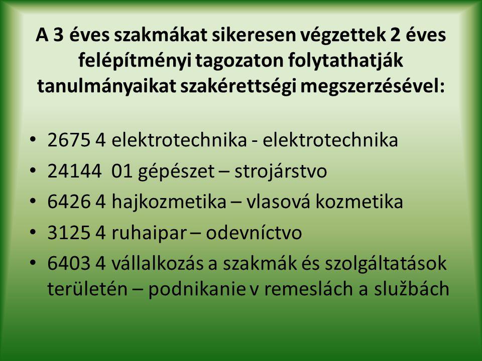 A 3 éves szakmákat sikeresen végzettek 2 éves felépítményi tagozaton folytathatják tanulmányaikat szakérettségi megszerzésével: • 2675 4 elektrotechni