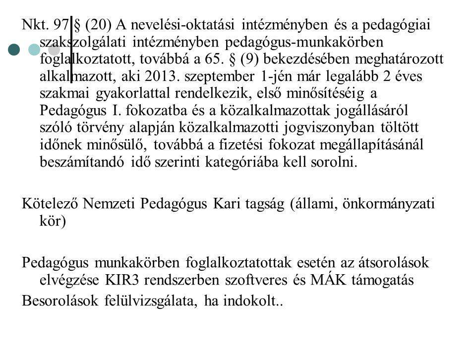 Nkt. 97.§ (20) A nevelési-oktatási intézményben és a pedagógiai szakszolgálati intézményben pedagógus-munkakörben foglalkoztatott, továbbá a 65. § (9)