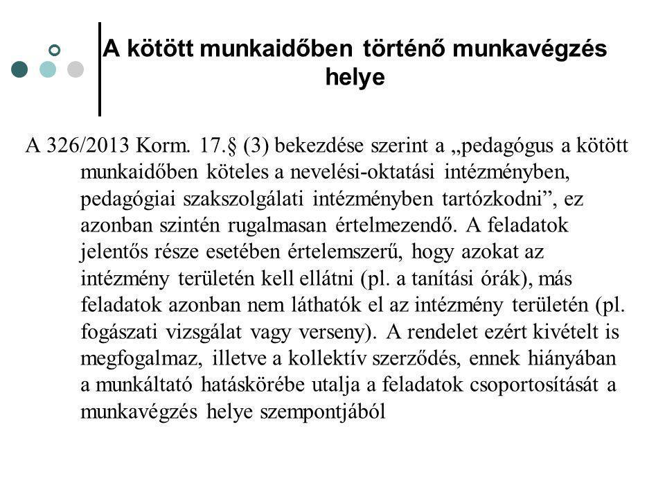 """A kötött munkaidőben történő munkavégzés helye A 326/2013 Korm. 17.§ (3) bekezdése szerint a """"pedagógus a kötött munkaidőben köteles a nevelési-oktatá"""