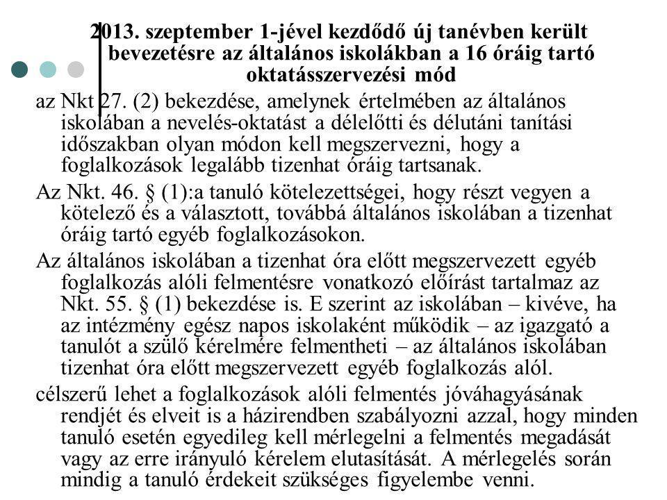 2013. szeptember 1-jével kezdődő új tanévben került bevezetésre az általános iskolákban a 16 óráig tartó oktatásszervezési mód az Nkt 27. (2) bekezdés