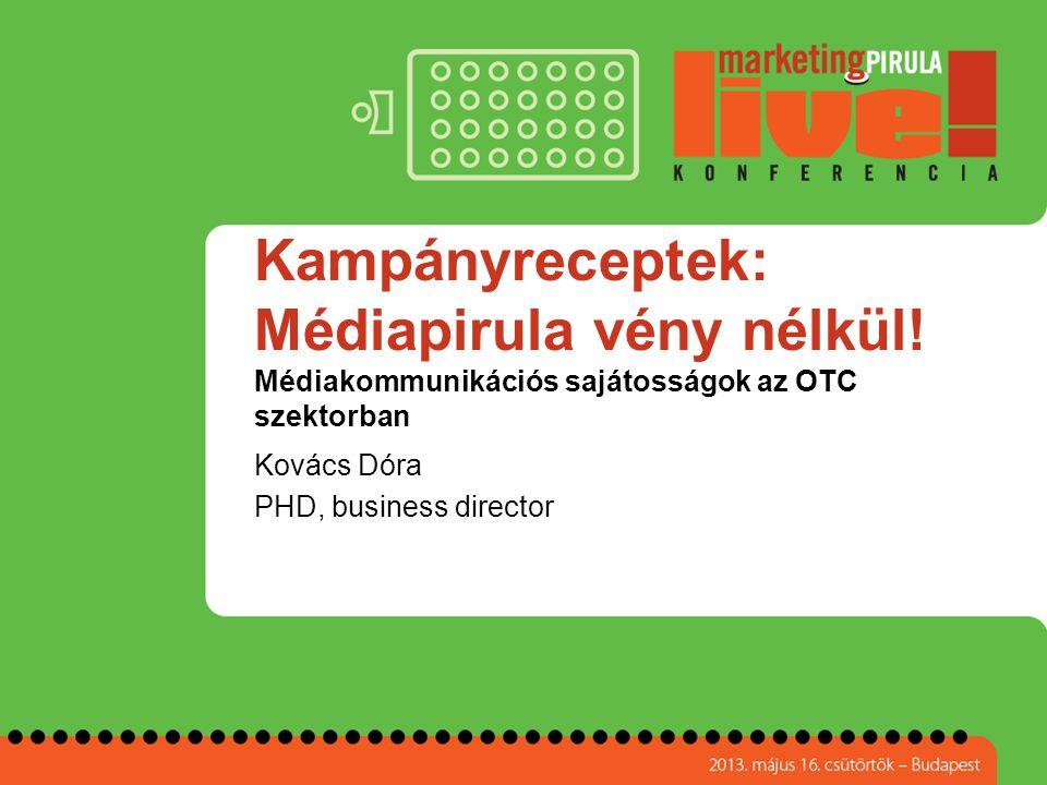 Kampányreceptek: Médiapirula vény nélkül! Médiakommunikációs sajátosságok az OTC szektorban Kovács Dóra PHD, business director