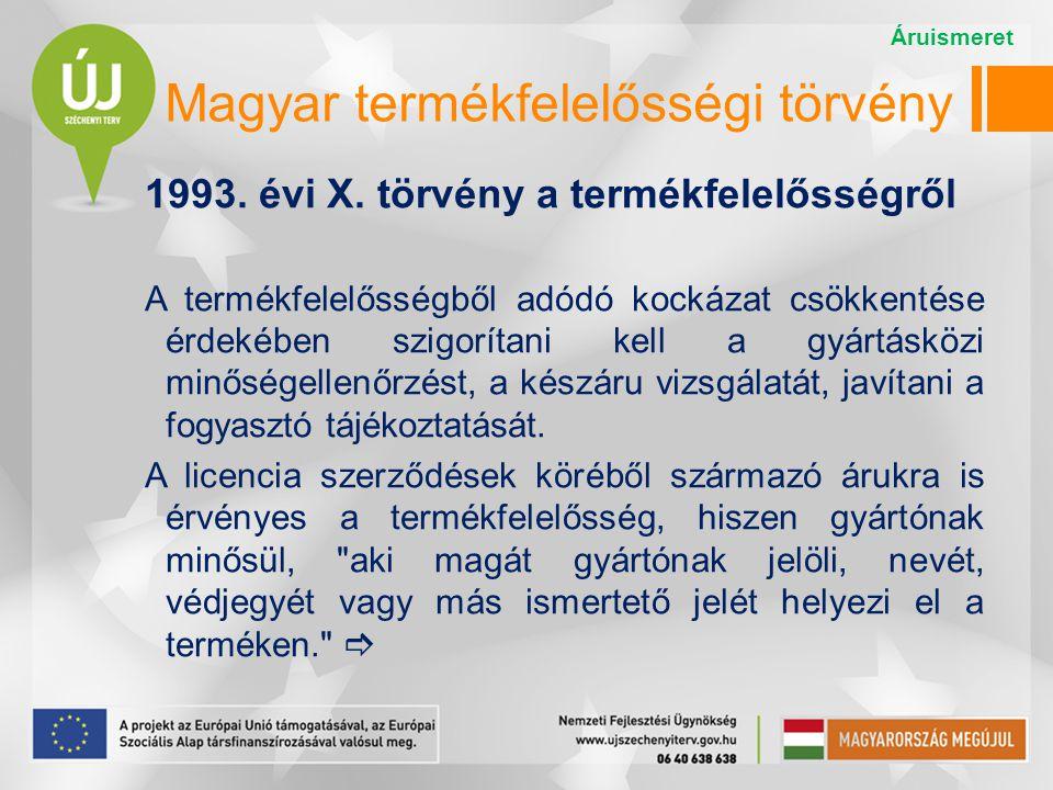 1993. évi X. törvény a termékfelelősségről A termékfelelősségből adódó kockázat csökkentése érdekében szigorítani kell a gyártásközi minőségellenőrzés