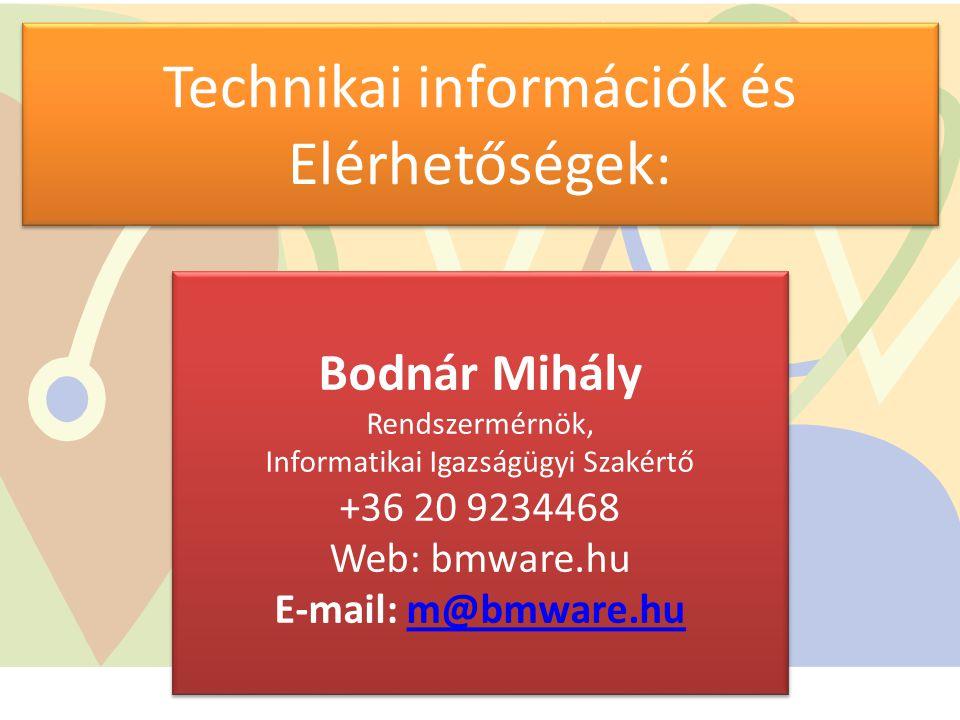 Technikai információk és Elérhetőségek: Bodnár Mihály Rendszermérnök, Informatikai Igazságügyi Szakértő +36 20 9234468 Web: bmware.hu E-mail: m@bmware