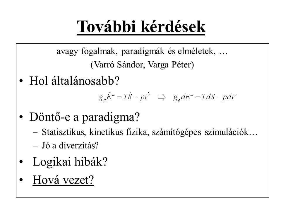 avagy fogalmak, paradigmák és elméletek, … (Varró Sándor, Varga Péter) •Hol általánosabb? •Döntő-e a paradigma? –Statisztikus, kinetikus fizika, számí