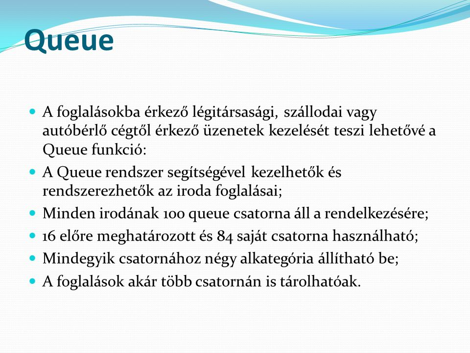 Queue  A foglalásokba érkező légitársasági, szállodai vagy autóbérlő cégtől érkező üzenetek kezelését teszi lehetővé a Queue funkció:  A Queue rends