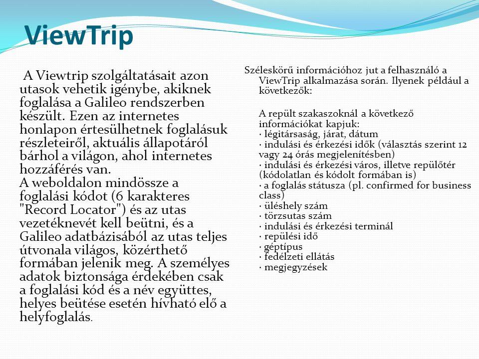 ViewTrip A Viewtrip szolgáltatásait azon utasok vehetik igénybe, akiknek foglalása a Galileo rendszerben készült. Ezen az internetes honlapon értesülh