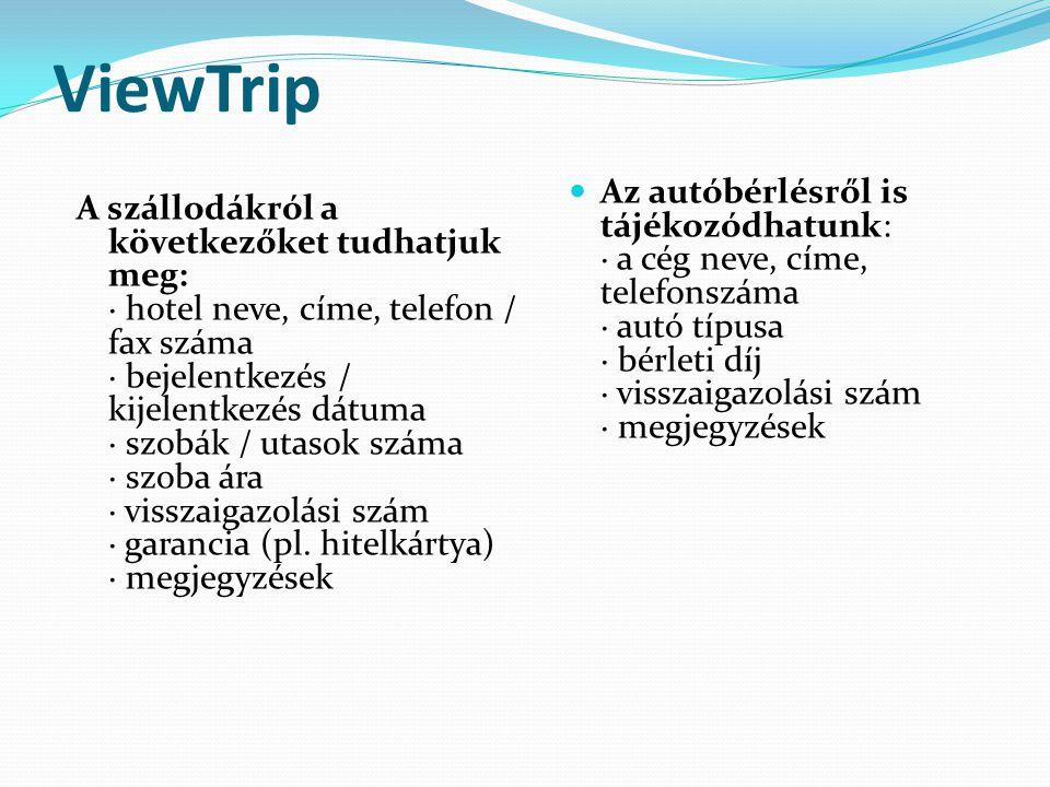 ViewTrip A szállodákról a következőket tudhatjuk meg: · hotel neve, címe, telefon / fax száma · bejelentkezés / kijelentkezés dátuma · szobák / utasok