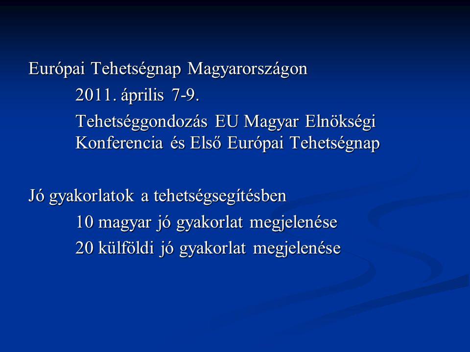 Európai Tehetségnap Magyarországon 2011. április 7-9. Tehetséggondozás EU Magyar Elnökségi Konferencia és Első Európai Tehetségnap Jó gyakorlatok a te