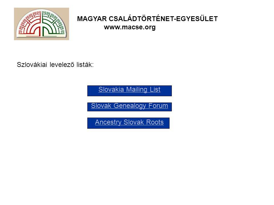 MAGYAR CSALÁDTÖRTÉNET-EGYESÜLET www.macse.org Szlovákiai levelező listák: Slovakia Mailing List Slovak Genealogy Forum Ancestry Slovak Roots