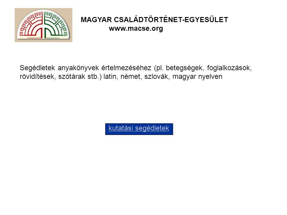 MAGYAR CSALÁDTÖRTÉNET-EGYESÜLET www.macse.org Segédletek anyakönyvek értelmezéséhez (pl.