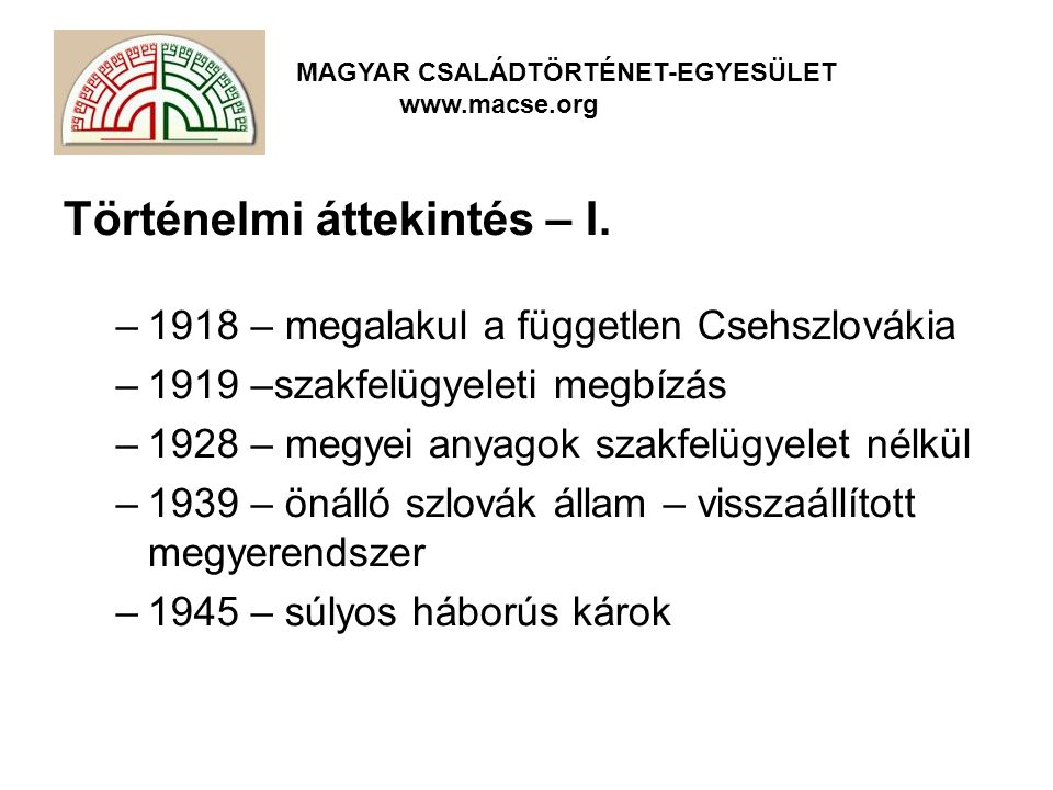 MAGYAR CSALÁDTÖRTÉNET-EGYESÜLET www.macse.org Történelmi áttekintés – I.