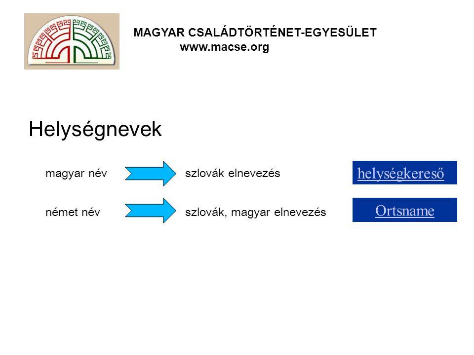 MAGYAR CSALÁDTÖRTÉNET-EGYESÜLET www.macse.org Helységnevek magyar név szlovák elnevezés német névszlovák, magyar elnevezés helységkereső Ortsname