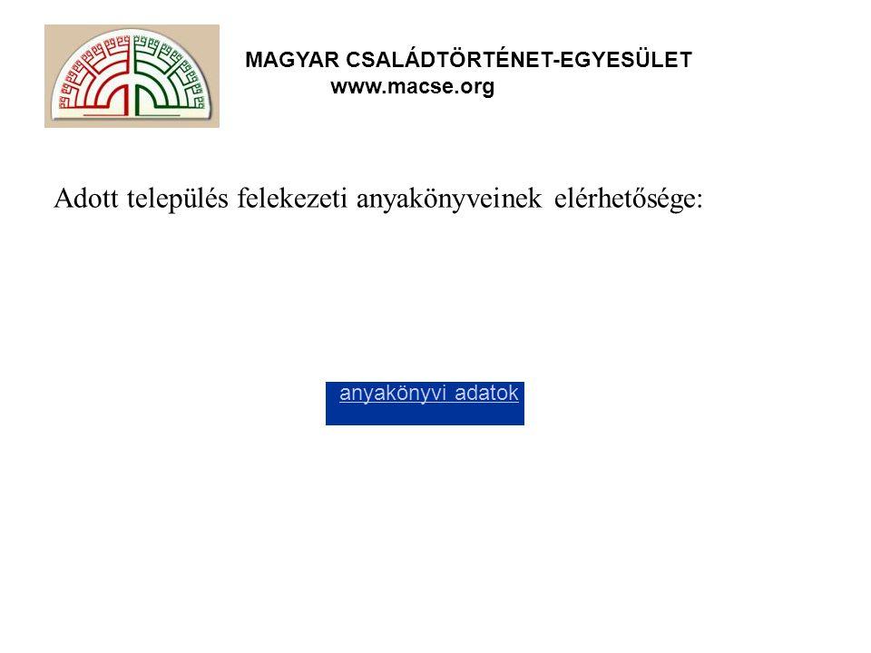 MAGYAR CSALÁDTÖRTÉNET-EGYESÜLET www.macse.org Adott település felekezeti anyakönyveinek elérhetősége: anyakönyvi adatok