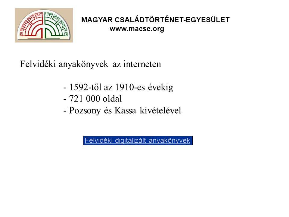 MAGYAR CSALÁDTÖRTÉNET-EGYESÜLET www.macse.org Felvidéki anyakönyvek az interneten - 1592-től az 1910-es évekig - 721 000 oldal - Pozsony és Kassa kivételével Felvidéki digitalizált anyakönyvek