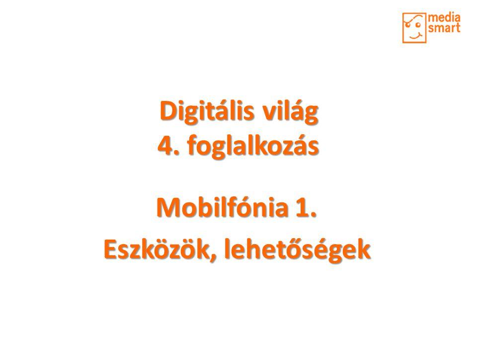 Digitális világ 4. foglalkozás Mobilfónia 1. Eszközök, lehetőségek