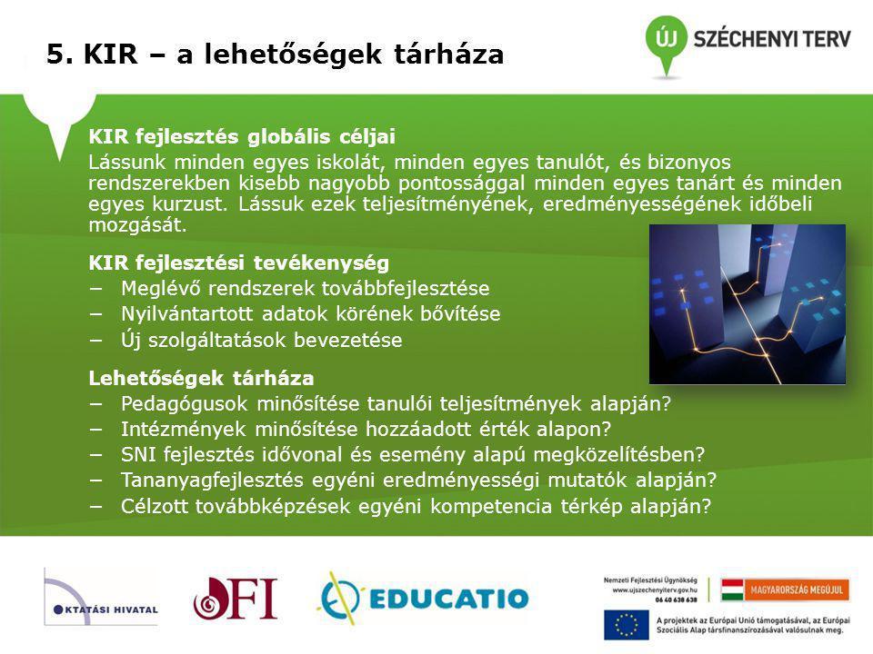 5. KIR – a lehetőségek tárháza KIR fejlesztés globális céljai Lássunk minden egyes iskolát, minden egyes tanulót, és bizonyos rendszerekben kisebb nag