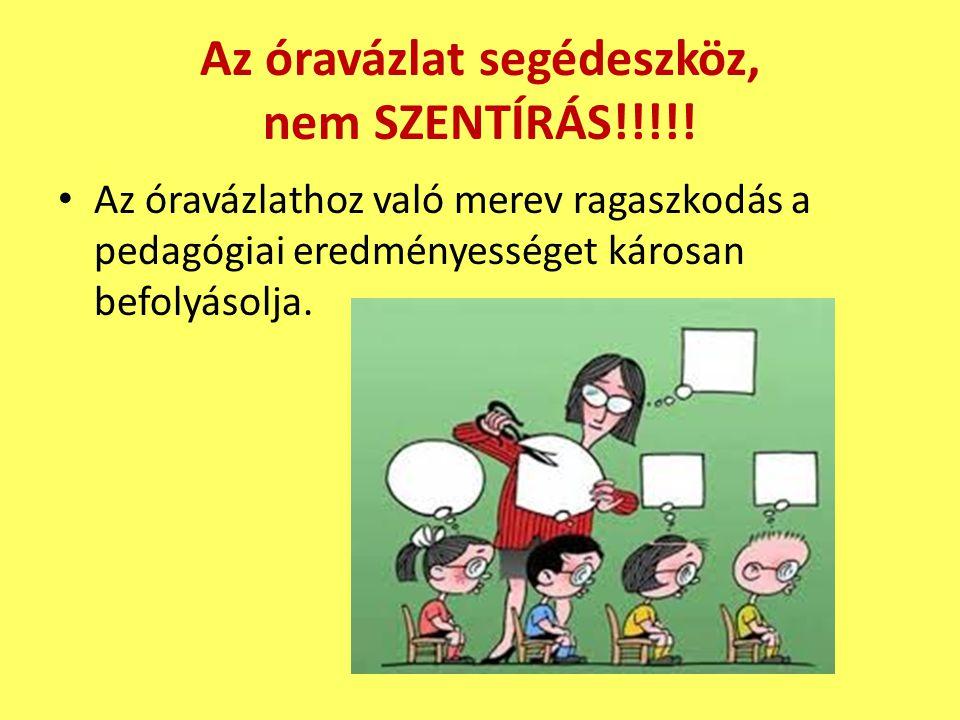 Az óravázlat segédeszköz, nem SZENTÍRÁS!!!!! • Az óravázlathoz való merev ragaszkodás a pedagógiai eredményességet károsan befolyásolja.