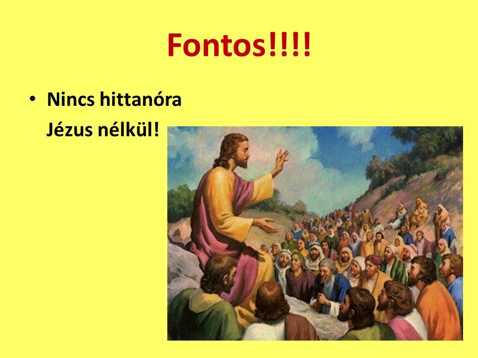 Fontos!!!! • Nincs hittanóra Jézus nélkül!