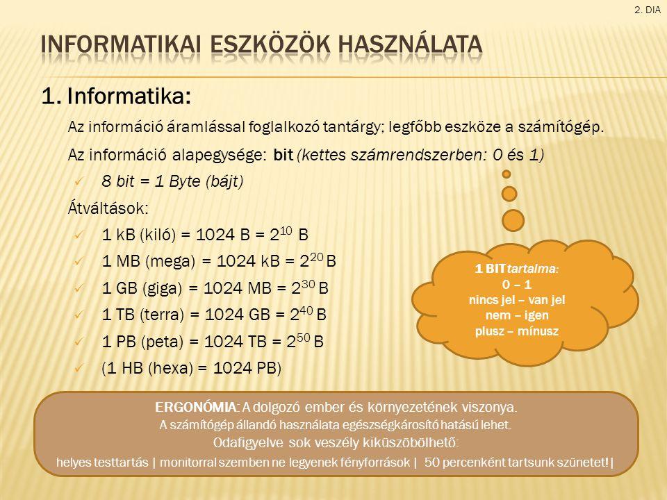 1.Informatika: Az információ áramlással foglalkozó tantárgy; legfőbb eszköze a számítógép.