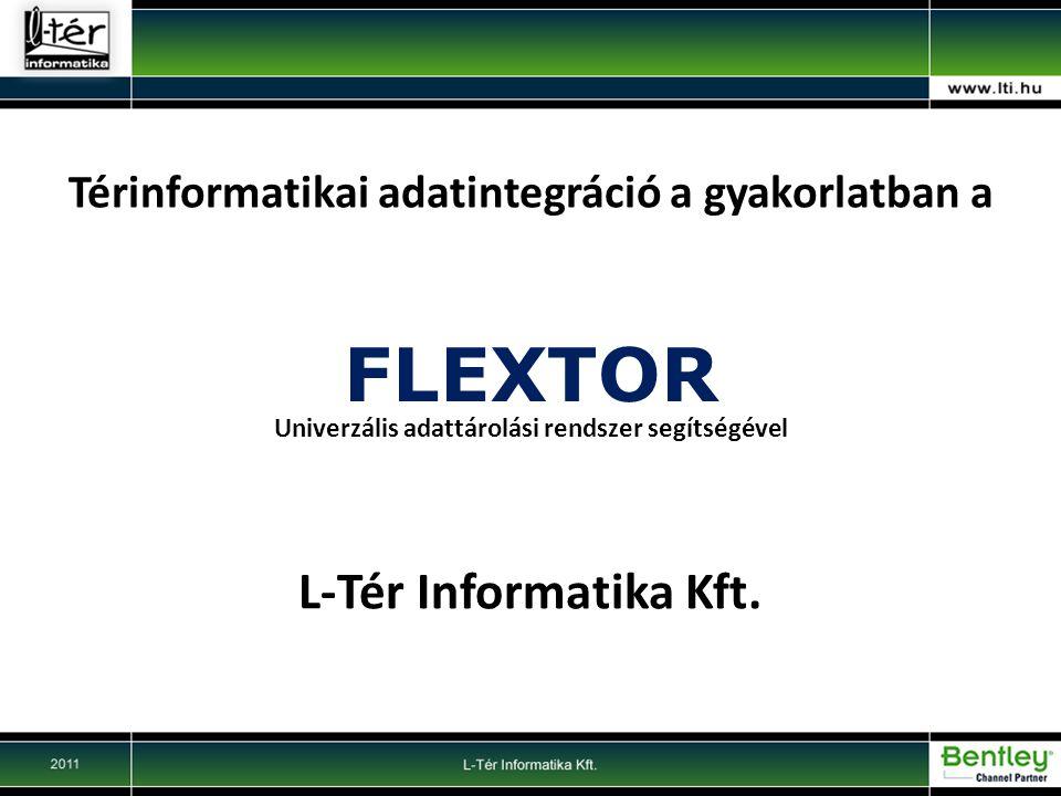 FLEXTOR Univerzális adattárolási rendszer segítségével Térinformatikai adatintegráció a gyakorlatban a L-Tér Informatika Kft.