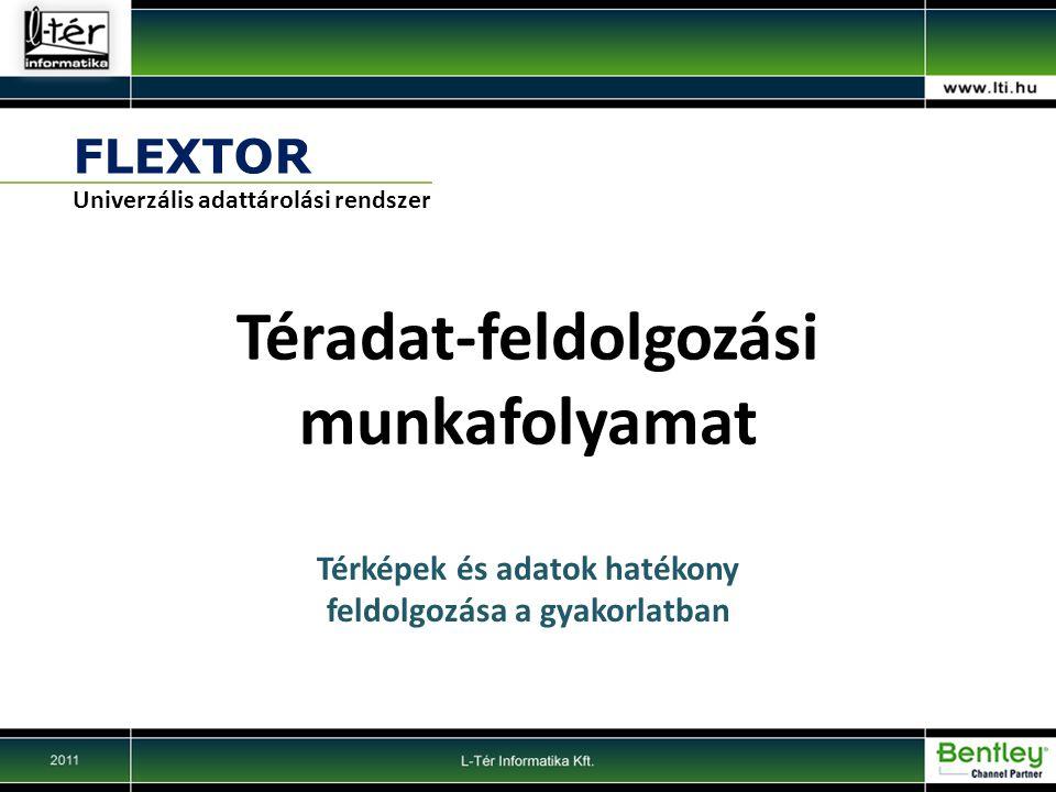 FLEXTOR Univerzális adattárolási rendszer Téradat-feldolgozási munkafolyamat Térképek és adatok hatékony feldolgozása a gyakorlatban