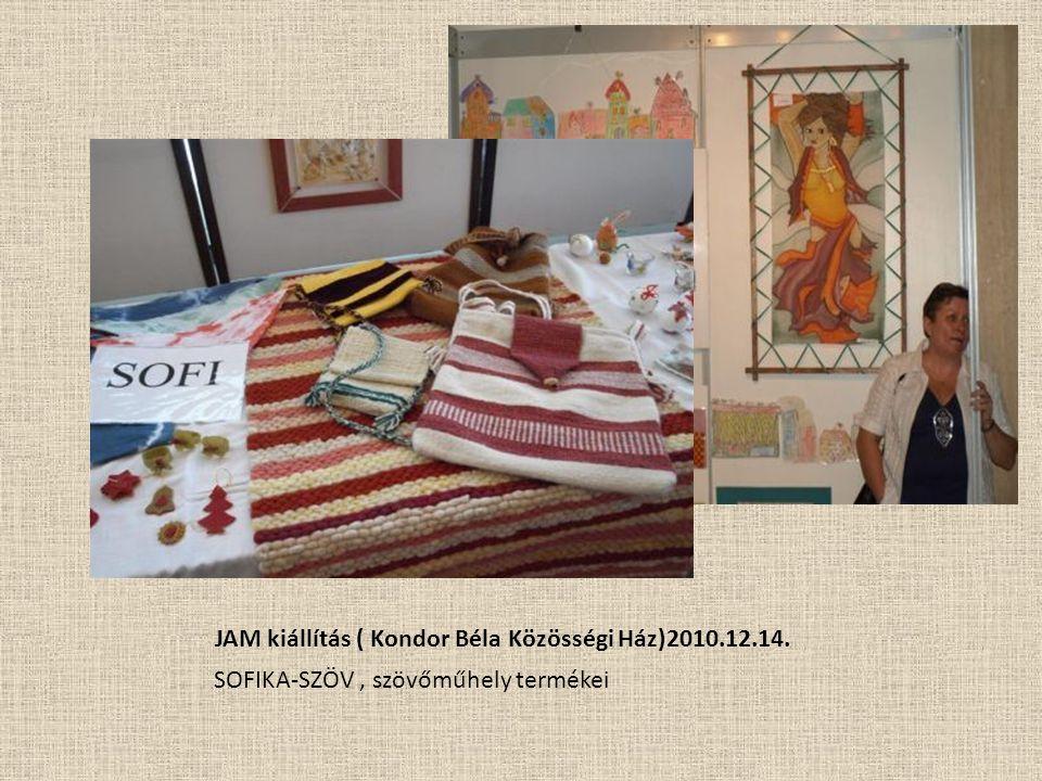 JAM kiállítás ( Kondor Béla Közösségi Ház)2010.12.14. SOFIKA-SZÖV, szövőműhely termékei