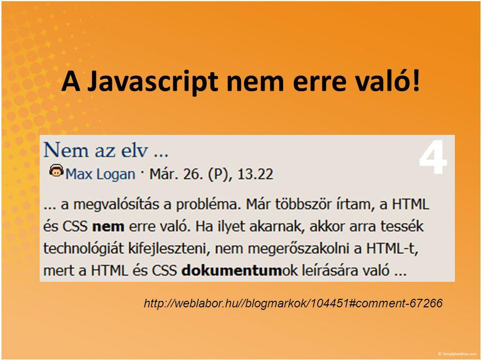 Összefoglalás • Kis odafigyeléssel ma már írhatunk programot Javascriptben • Weboldalak esetén egyszerűen küldhetjük háttérbe a számítási feladatokat • Worker-képes böngészővel teher- mentesíthető a szerverünk