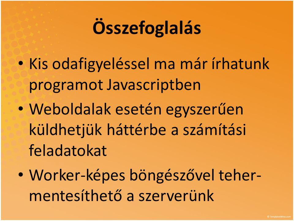 Összefoglalás • Kis odafigyeléssel ma már írhatunk programot Javascriptben • Weboldalak esetén egyszerűen küldhetjük háttérbe a számítási feladatokat