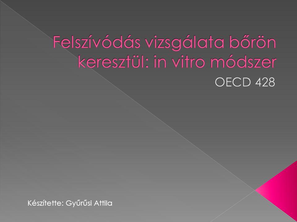 Az OECD 428-as irányelv alapján információt nyerhetünk a vizsgálandó anyagok felszívódására kimetszett bőrmintán