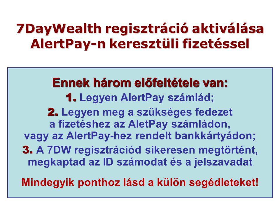 7DayWealth regisztráció aktiválása AlertPay-n keresztüli fizetéssel Ennek három előfeltétele van: 1.